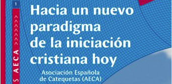 Cuaderno AECA nº 1: HACIA UN NUEVO PARADIGMA DE LA INICIACIÓN CRISTIANA, septiembre 2007