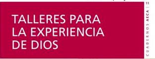 CUADERNO AECA Nº 13: TALLERES PARA LA EXPERIENCIA DE DIOS, marzo 2017