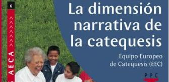 CUADERNO AECA Nº 6: LA DIMENSIÓN NARRATIVA DE LA CATEQUESIS, noviembre 2011
